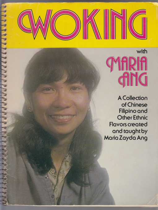Image for Woking with Maria Ang  A Collection of Chinese, Filipino and Other Ethnic Flavors Created and Taught by Maria Zayada Ang