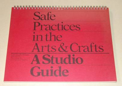 Image for Safe Practices in the Arts & Crafts A Studio Guide