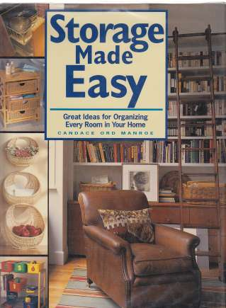 Image for Storage Made Easy Great Ideas for Organizing Every Room in Your House