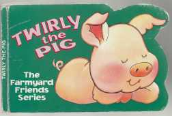 Image for Twirly The Pig The Farmyard Friends Series