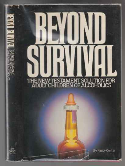 Image for Beyond Survival  The New Testament Solution for Adult Children of Alcoholics SIGNED 1ST ED HB/DJ