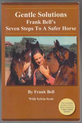 Image for Gentle Solutions Frank Bell's Seven Steps to a Safer Horse The Complete Guide to Frank Bell's Acclaimed 7-Step Safety System