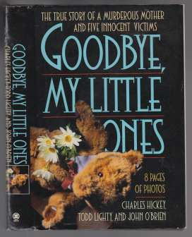 Image for Goodbye My Little Ones The True Story of a Murderous Mother and Five Innocent Victims