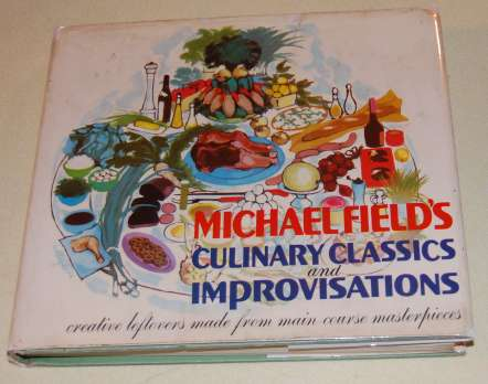Image for Michael Field's Culinary Classics and Improvisations Creative Leftovers Made from Main-Course Master Pieces