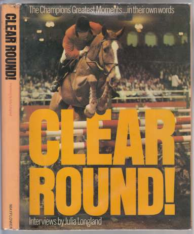 Image for Clear Round! The Champions Greatest Moments In Their Own Words
