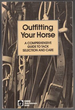 Image for Outfitting Your Horse A Comprehensive Guide to Tack Selection and Care