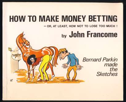 Image for How To Make Money Betting - Or, At Least, How Not To Lose Much!  SIGNED