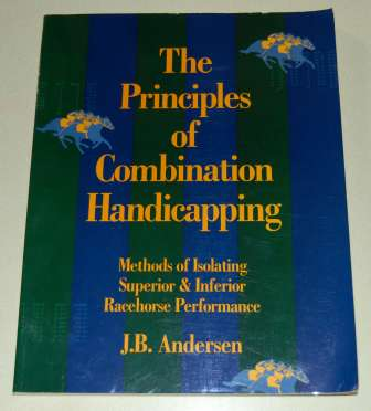 Image for The Principles of Combination Handicapping  Methods of Isolating Superior & Inferior Racehorse Performance