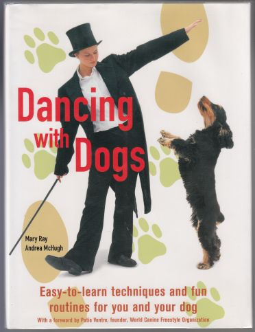 Image for Dancing with Dogs  Easy-to-Learn Techniques and Fun Routines for You and Your Dog