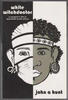 Image for White Witch Doctor. A Surgeons Life in Apartheid South Africa  SIGNED