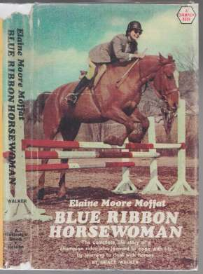 Image for Elaine Moore Moffat  Blue Ribbon Horsewoman  The Complete Life Story of A Champion Rider Who Learned To Cope with Life By Learning To Deal With Horses