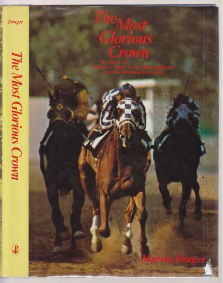 Image for The Most Glorious Crown - The Story of America's Triple Crown Thoroughbreds from Sir Barton to Secretariat