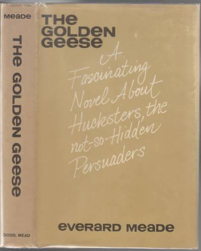 Image for The Golden Geese  A Facinating Novel About Hucksters, The Not-So-Hidden Persuaders  SIGNED