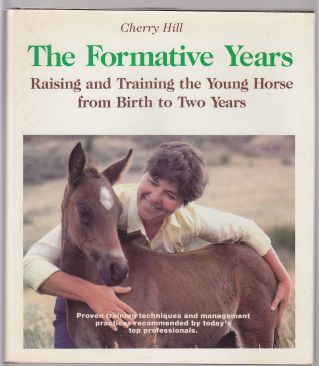 Image for The Formative Years. Raising and Training the Young Horse from Birth to Two Years. Proven Training Techniques and Management Practices Recommended By Today's Top Professionals