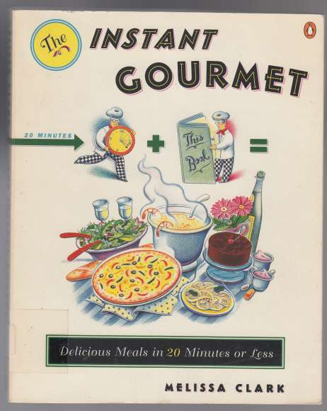 Image for The Instant Gourmet Delicious Meals in 20 Minutes or Less