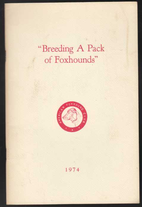 Image for Breeding a Pack of Foxhounds A Conversation Under the Auspices of The Masters of Foxhounds Association of America and The American Foxhound Club at The Union Club NY Jan 25th 1974