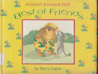 Image for Wombat & Bandicoot Best of Friends. Three Stories By Kerry Argent