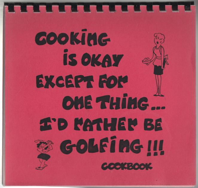 Image for Cooking is Okay Except for One Thing, I'd Rather Be Golfing!! Cookbook