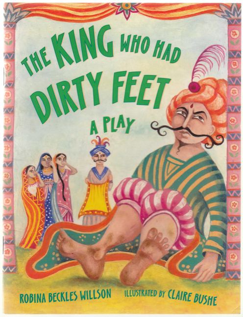 Image for The King Who Had Dirty Feet  A Play Based on a Traditional Tale from India