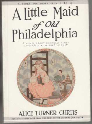 Image for A Little Maid of Old Philadelphia. A Novel About Colonial Times Originally Published in 1919 for Girls from 7-12. Includes a Paper Doll from the Turn of The Century on Rear Cov Flap