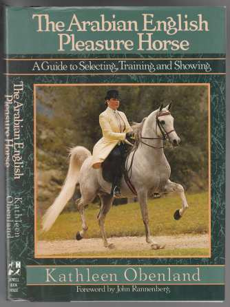 Image for The Arabian English Pleasure Horse  A Guide to Selecting, Training and Showing