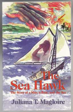 Image for The Sea Hawk  The Story of a Man, A Boat and The Sea
