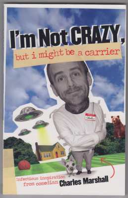 Image for I'm Not Crazy, But I Might Be A Carrier  Infectious Inspiration from Comedian Charles Marshall  SIGNED