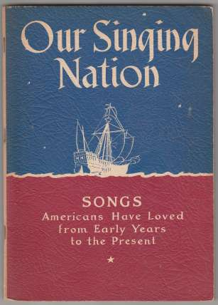 Image for Our Singing Nation 175 Songs for Unision and Mixed Voices with Brief Descriptions of the Times in Which They Becaqme Popular