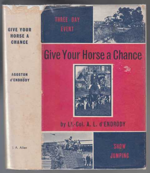 Image for Give Your Horse A Chance. The Training of Horse & Rider for Three-Day Eventing and Show Jumping