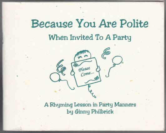 Image for Because You Are Polite  When Invited To A Party  A Rhyming Lesson in Party Manners