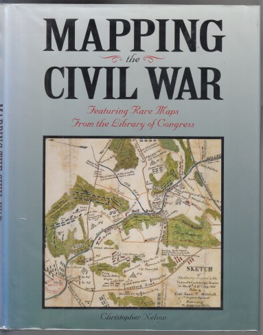 Image for Mapping the Civil War  Featuring Rare Maps From the Library of Congress