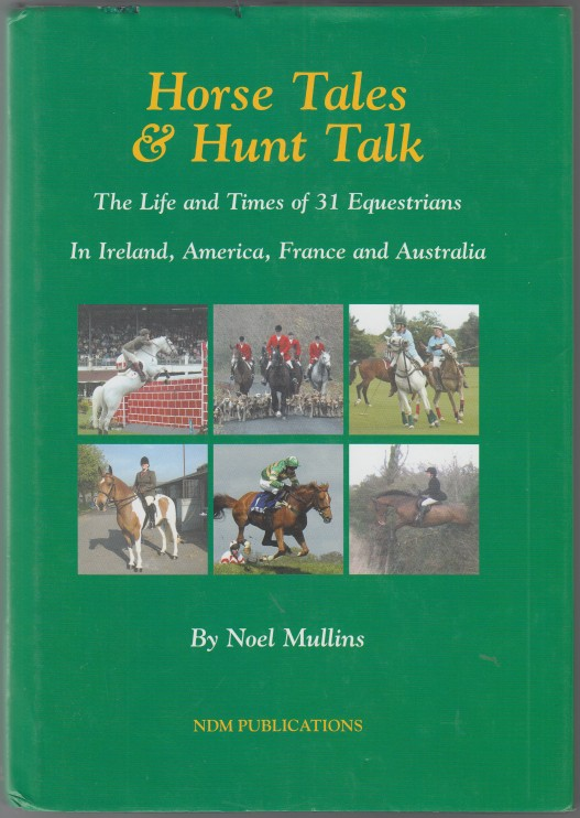 Image for Horse Tales & Hunt Talk  The Life and Times of 31 Equestrians in Ireland, America, France and Australia  Author's Presentation Copy