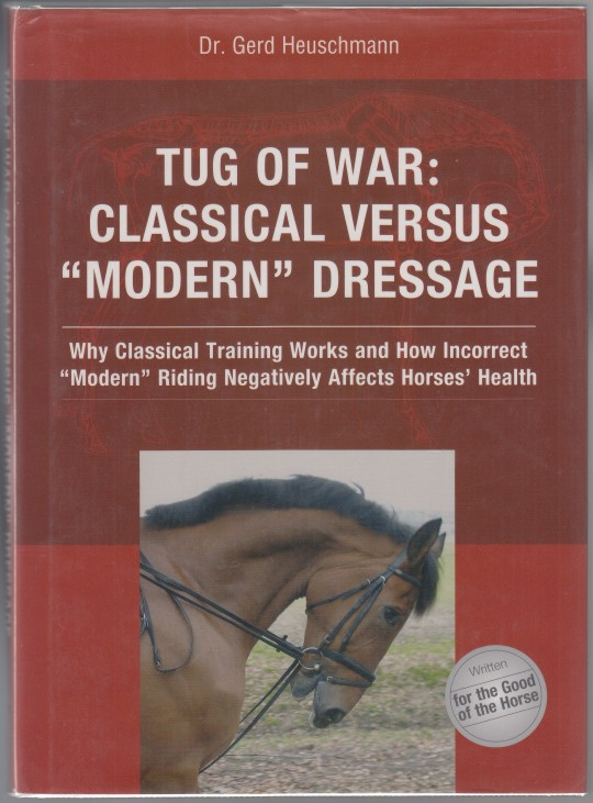 "Image for Tug Of War:  Classical Versus ""Modern"" Dressage  Why Classical Training Works And How Incorrect ""Modern"" Riding Negatively Affects Horses' Health"