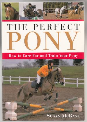 Image for The Perfect Pony How to Care For and Train Your Pony.